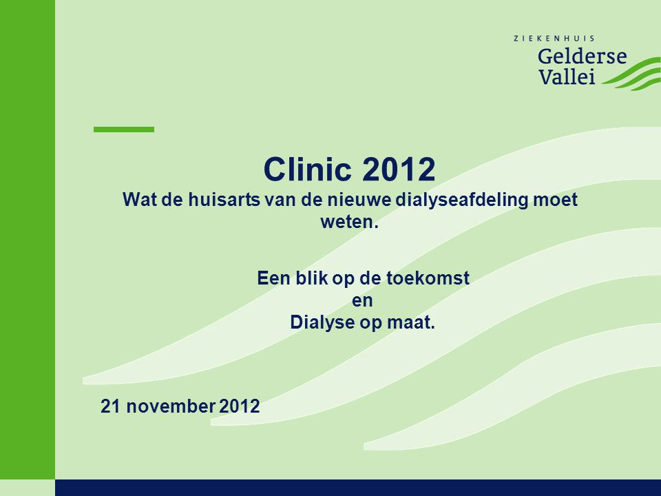 Clinic 2012 Wat de huisarts van de nieuwe dialyseafdeling moet weten.
