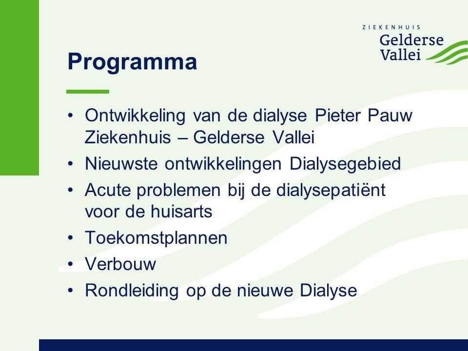 Programma Ontwikkeling van de dialyse Pieter Pauw Ziekenhuis – Gelderse Vallei. Nieuwste ontwikkelingen Dialysegebied.