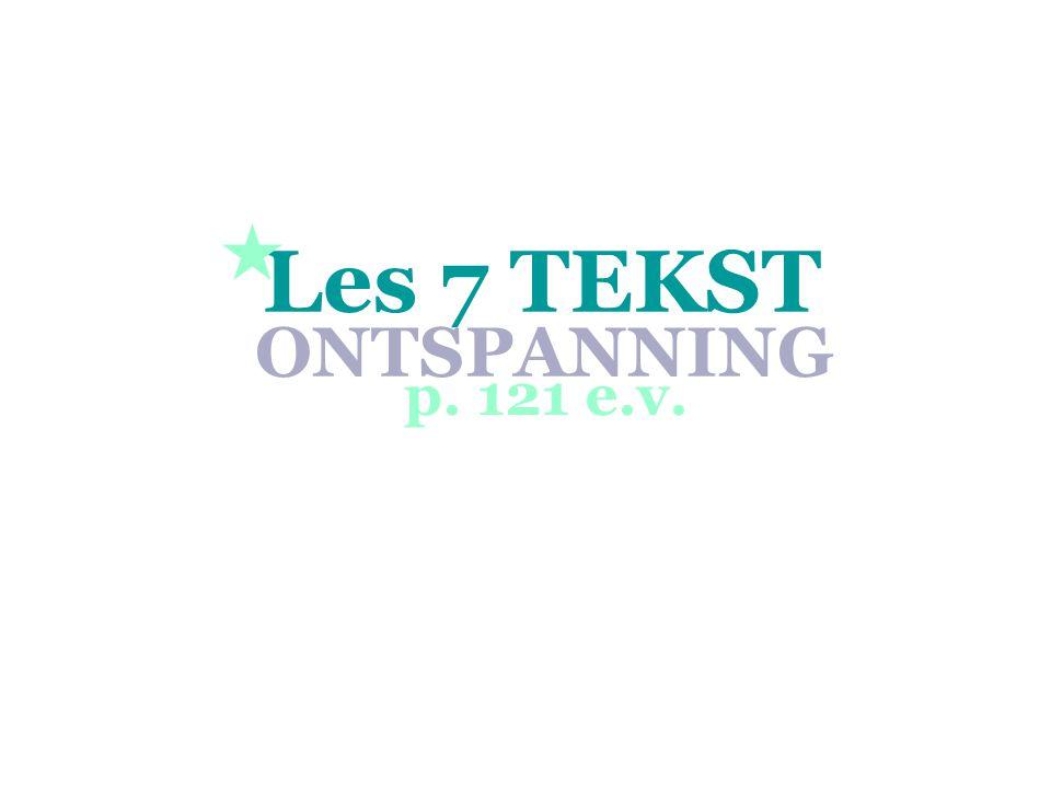 Les 7 TEKST  ONTSPANNING p. 121 e.v.