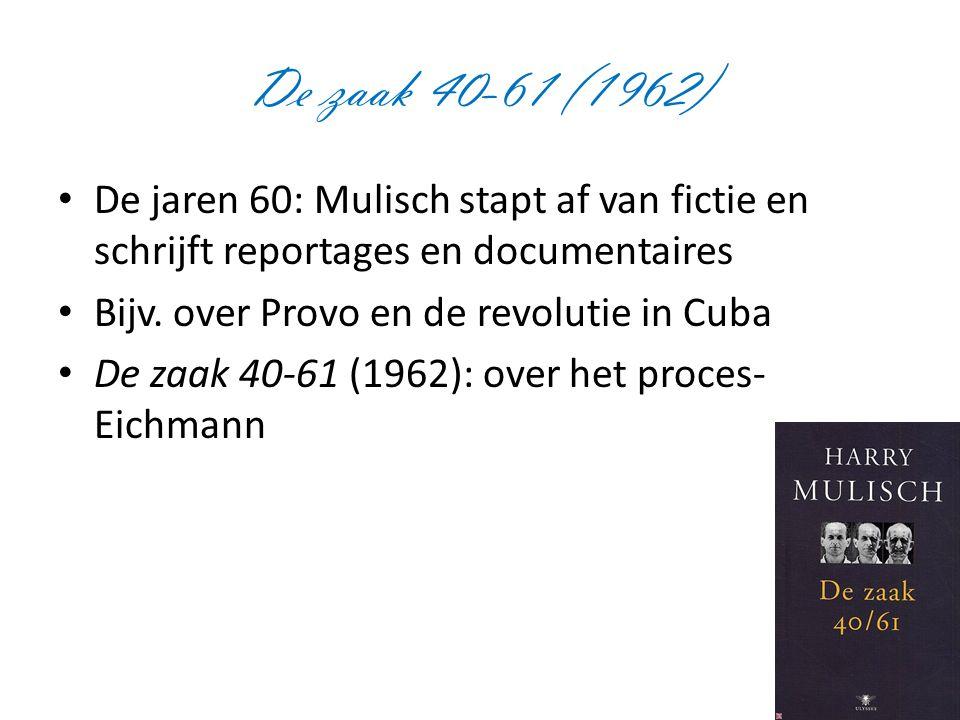 De zaak 40-61 (1962) De jaren 60: Mulisch stapt af van fictie en schrijft reportages en documentaires.