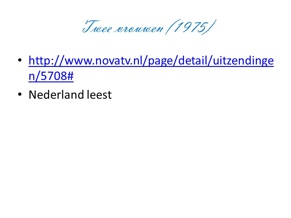 Twee vrouwen (1975) http://www.novatv.nl/page/detail/uitzendingen/5708# Nederland leest