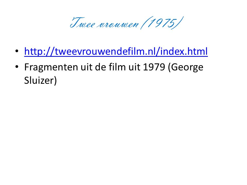 Twee vrouwen (1975) http://tweevrouwendefilm.nl/index.html
