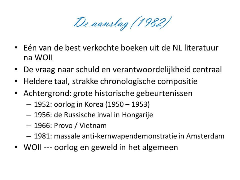 De aanslag (1982) Eén van de best verkochte boeken uit de NL literatuur na WOII. De vraag naar schuld en verantwoordelijkheid centraal.