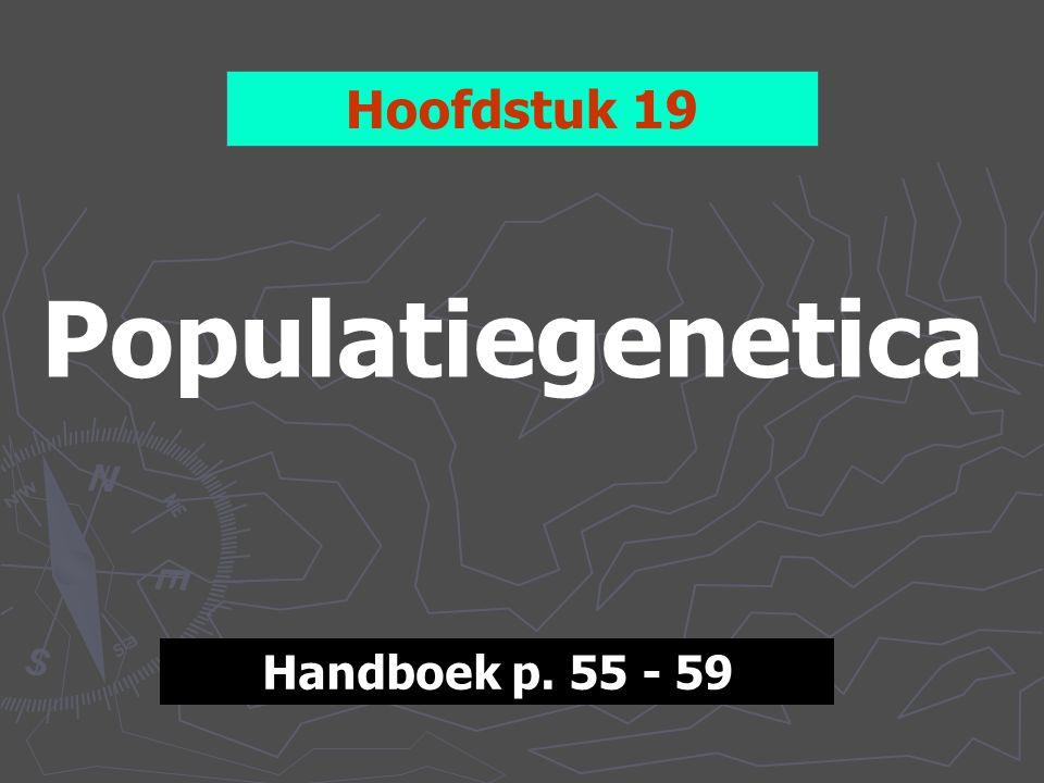 Hoofdstuk 19 Populatiegenetica Handboek p. 55 - 59