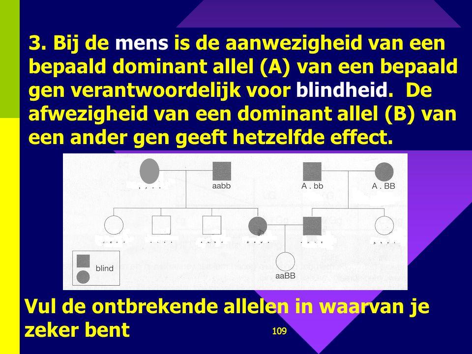 3. Bij de mens is de aanwezigheid van een bepaald dominant allel (A) van een bepaald gen verantwoordelijk voor blindheid. De afwezigheid van een dominant allel (B) van een ander gen geeft hetzelfde effect.