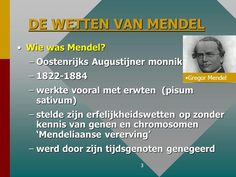 DE WETTEN VAN MENDEL Wie was Mendel Oostenrijks Augustijner monnik