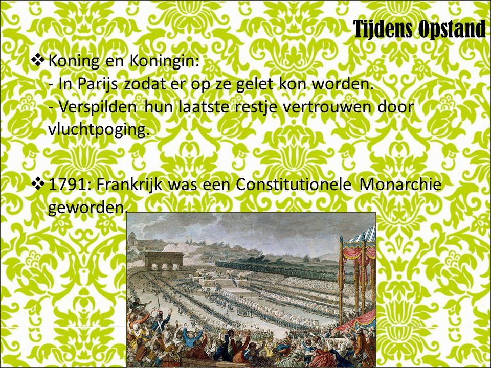 Tijdens Opstand Koning en Koningin: - In Parijs zodat er op ze gelet kon worden. - Verspilden hun laatste restje vertrouwen door vluchtpoging.