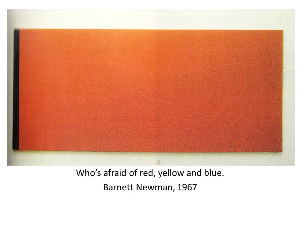 Who's afraid of red, yellow and blue.