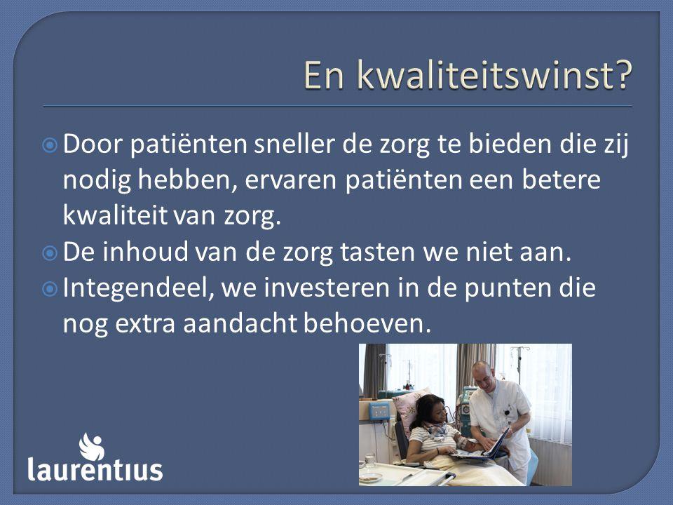 En kwaliteitswinst Door patiënten sneller de zorg te bieden die zij nodig hebben, ervaren patiënten een betere kwaliteit van zorg.