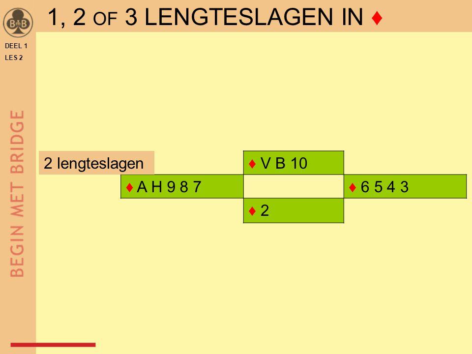 1, 2 OF 3 LENGTESLAGEN IN ♦ 2 lengteslagen ♦ V B 10 ♦ A H 9 8 7