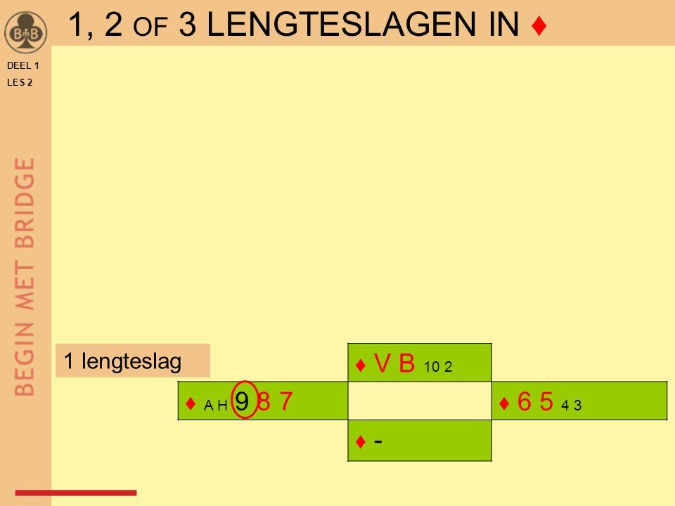 1, 2 OF 3 LENGTESLAGEN IN ♦ 1 lengteslag ♦ V B 10 2 ♦ A H 9 8 7