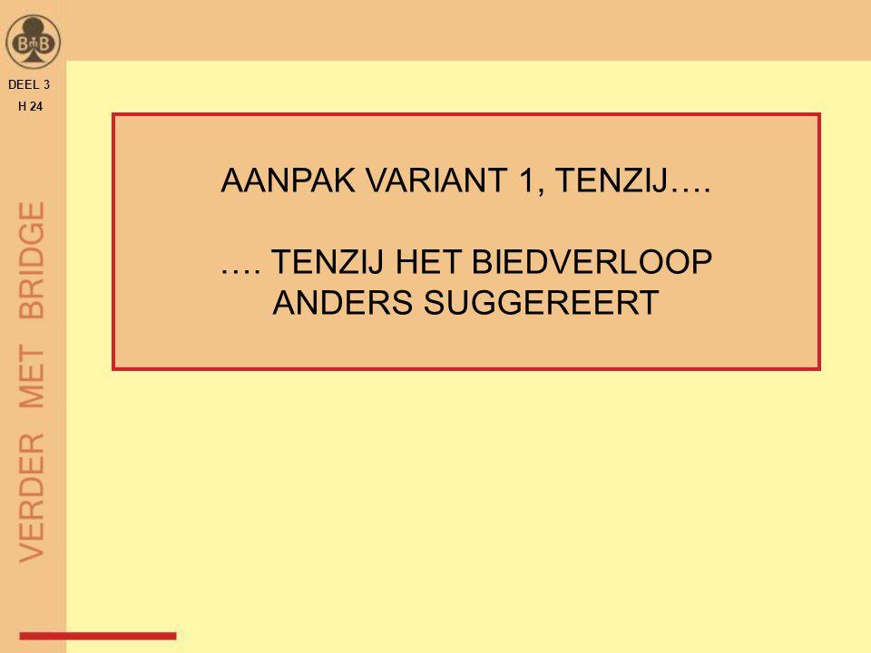 AANPAK VARIANT 1, TENZIJ…. …. TENZIJ HET BIEDVERLOOP ANDERS SUGGEREERT