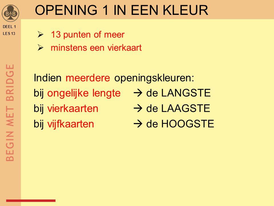 OPENING 1 IN EEN KLEUR Indien meerdere openingskleuren:
