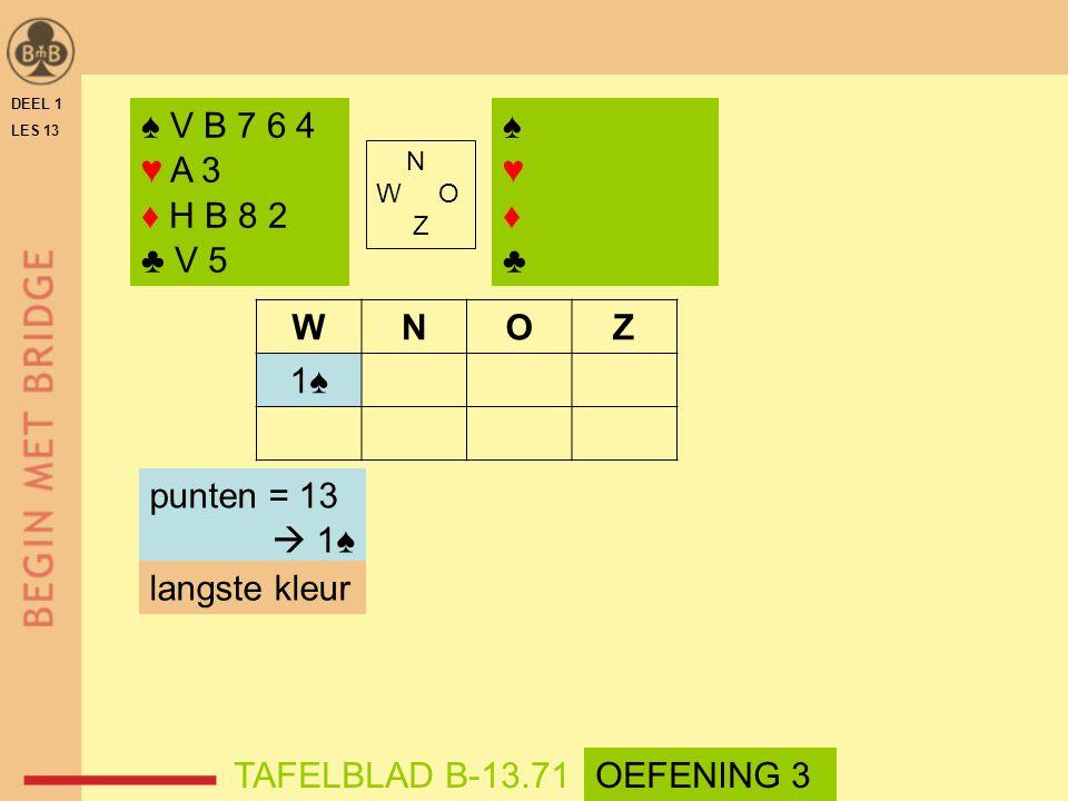 ♠ V B 7 6 4 ♥ A 3 ♦ H B 8 2 ♣ V 5 ♠ ♥ ♦ ♣ W N O Z 1♠ punten = 13  1♠