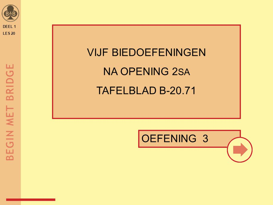 VIJF BIEDOEFENINGEN NA OPENING 2SA TAFELBLAD B-20.71 OEFENING 3 DEEL 1