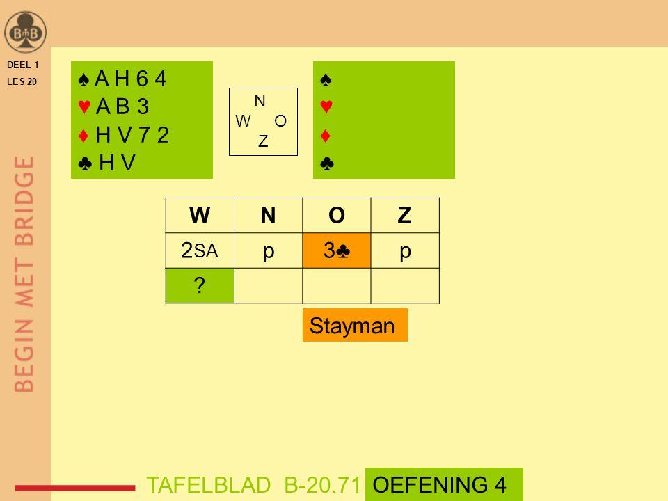 ♠ A H 6 4 ♥ A B 3 ♦ H V 7 2 ♣ H V ♠ ♥ ♦ ♣ W N O Z 2SA p 3♣ Stayman