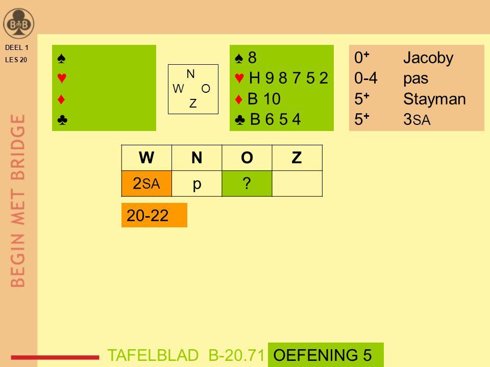 ♠ ♥ ♦ ♣ ♠ 8 ♥ H 9 8 7 5 2 ♦ B 10 ♣ B 6 5 4 0+ Jacoby 0-4 pas