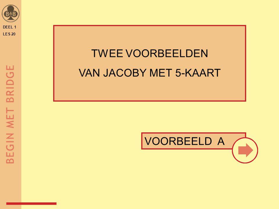 DEEL 1 LES 20 TWEE VOORBEELDEN VAN JACOBY MET 5-KAART VOORBEELD A