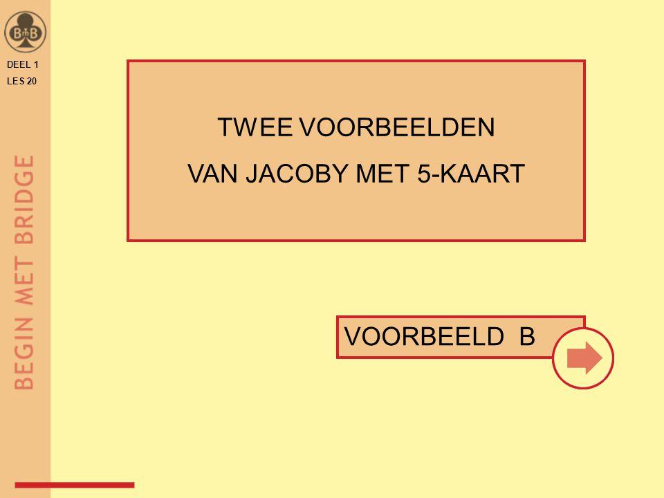 DEEL 1 LES 20 TWEE VOORBEELDEN VAN JACOBY MET 5-KAART VOORBEELD B