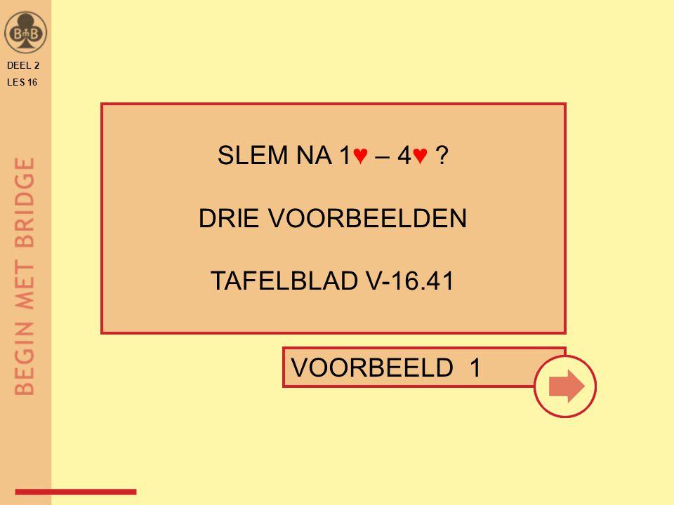 SLEM NA 1♥ – 4♥ DRIE VOORBEELDEN TAFELBLAD V-16.41 VOORBEELD 1