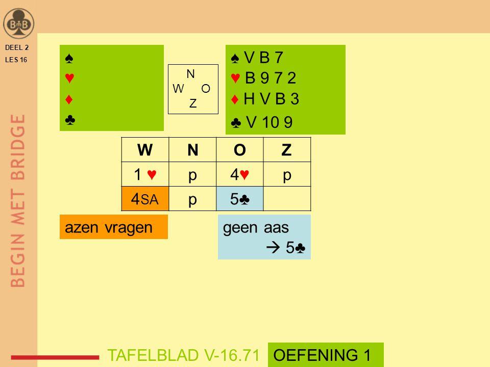 ♠ ♥ ♦ ♣ ♠ V B 7 ♥ B 9 7 2 ♦ H V B 3 ♣ V 10 9 W N O Z 1 ♥ p 4♥ 4SA 5♣