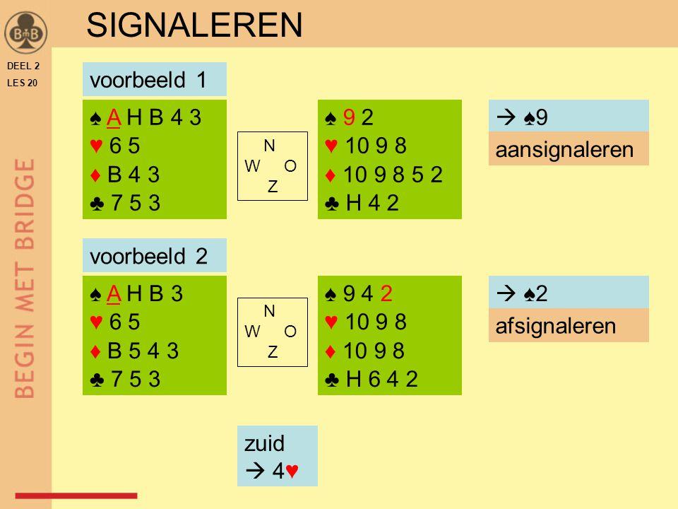 SIGNALEREN voorbeeld 1 ♠ A H B 4 3 ♥ 6 5 ♦ B 4 3 ♣ 7 5 3 ♠ 9 2