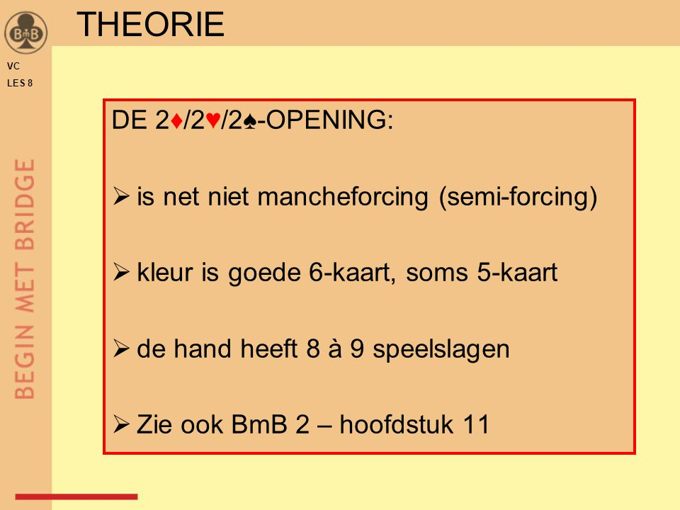 THEORIE DE 2♦/2♥/2♠-OPENING: is net niet mancheforcing (semi-forcing)