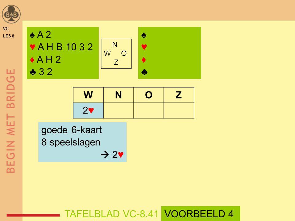 ♠ A 2 ♥ A H B 10 3 2 ♦ A H 2 ♣ 3 2 ♠ ♥ ♦ ♣ W N O Z 2♥ goede 6-kaart