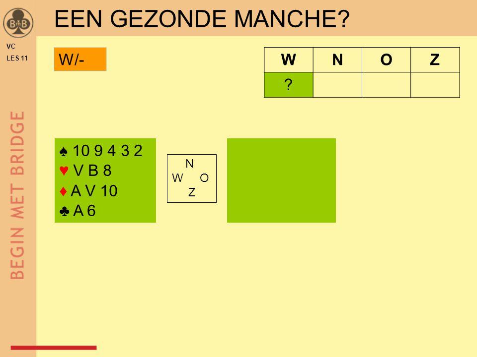 EEN GEZONDE MANCHE W/- W N O Z ♠ 10 9 4 3 2 ♥ V B 8 ♦ A V 10 ♣ A 6