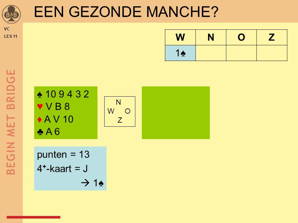 EEN GEZONDE MANCHE W N O Z 1♠ ♠ 10 9 4 3 2 ♥ V B 8 ♦ A V 10 ♣ A 6