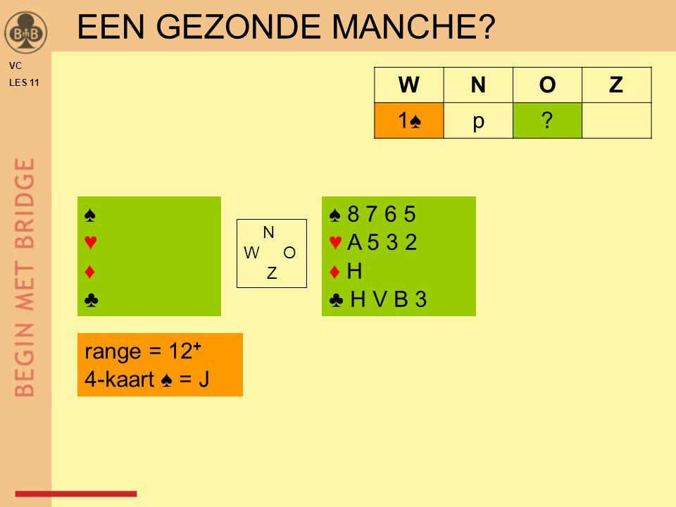 EEN GEZONDE MANCHE W N O Z 1♠ p ♠ ♥ ♦ ♣ ♠ 8 7 6 5 ♥ A 5 3 2 ♦ H