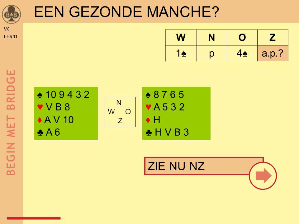 EEN GEZONDE MANCHE ZIE NU NZ W N O Z 1♠ p 4♠ a.p. ♠ 10 9 4 3 2