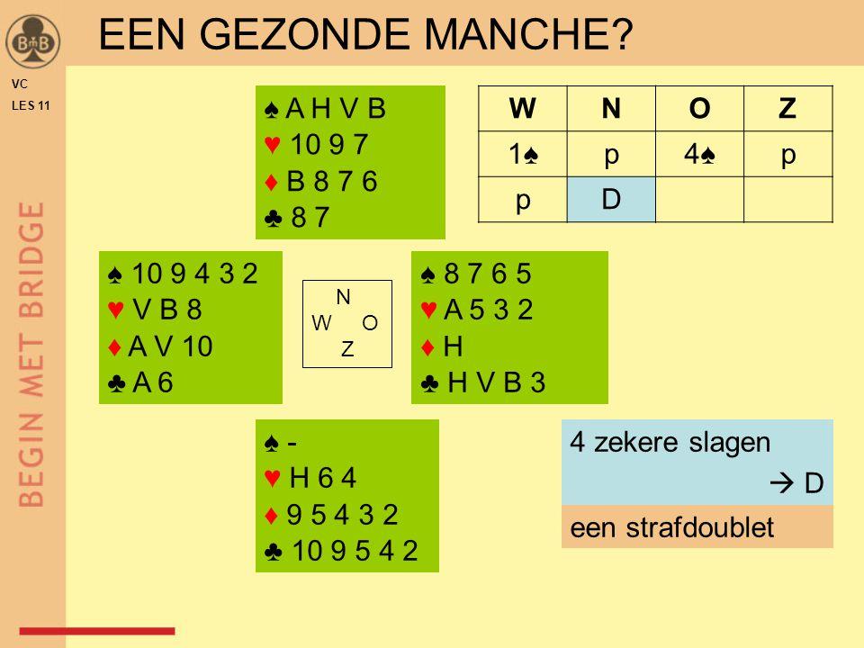 EEN GEZONDE MANCHE ♠ A H V B ♥ 10 9 7 ♦ B 8 7 6 ♣ 8 7 W N O Z 1♠ p 4♠