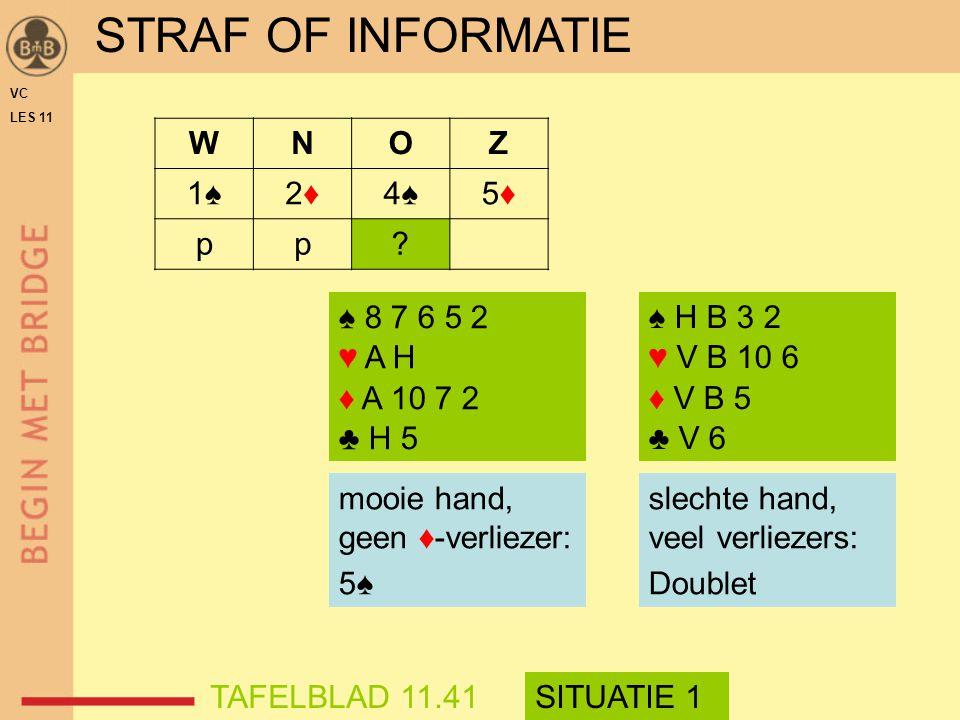 STRAF OF INFORMATIE W N O Z 1♠ 2♦ 4♠ 5♦ p ♠ 8 7 6 5 2 ♥ A H
