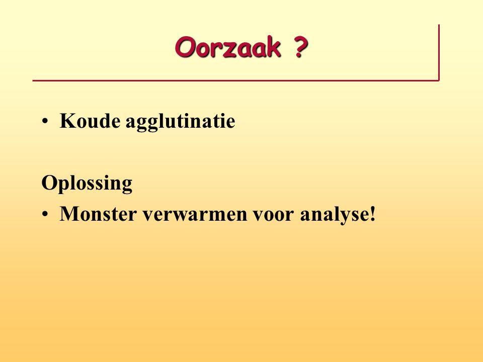 Oorzaak Koude agglutinatie Oplossing Monster verwarmen voor analyse!