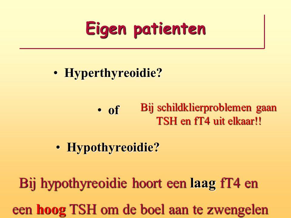 Eigen patienten Bij hypothyreoidie hoort een laag fT4 en