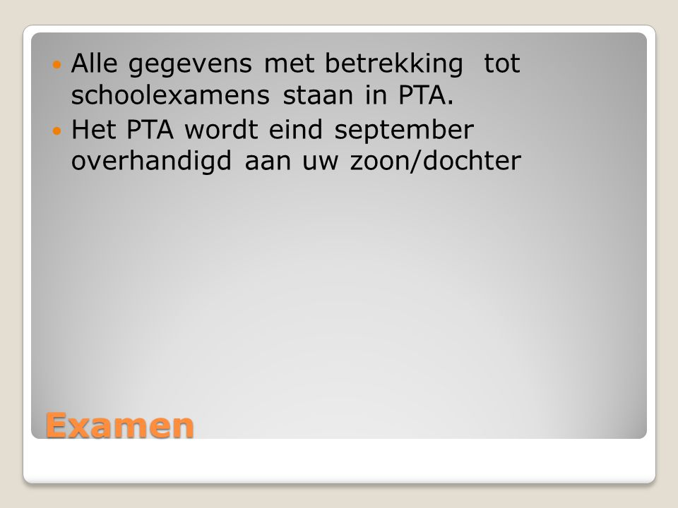 Examen Alle gegevens met betrekking tot schoolexamens staan in PTA.