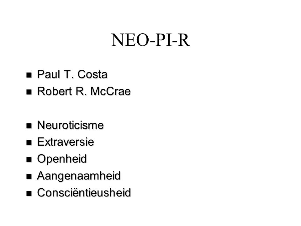 NEO-PI-R Paul T. Costa Robert R. McCrae Neuroticisme Extraversie