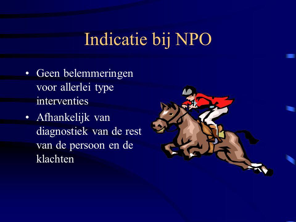 Indicatie bij NPO Geen belemmeringen voor allerlei type interventies