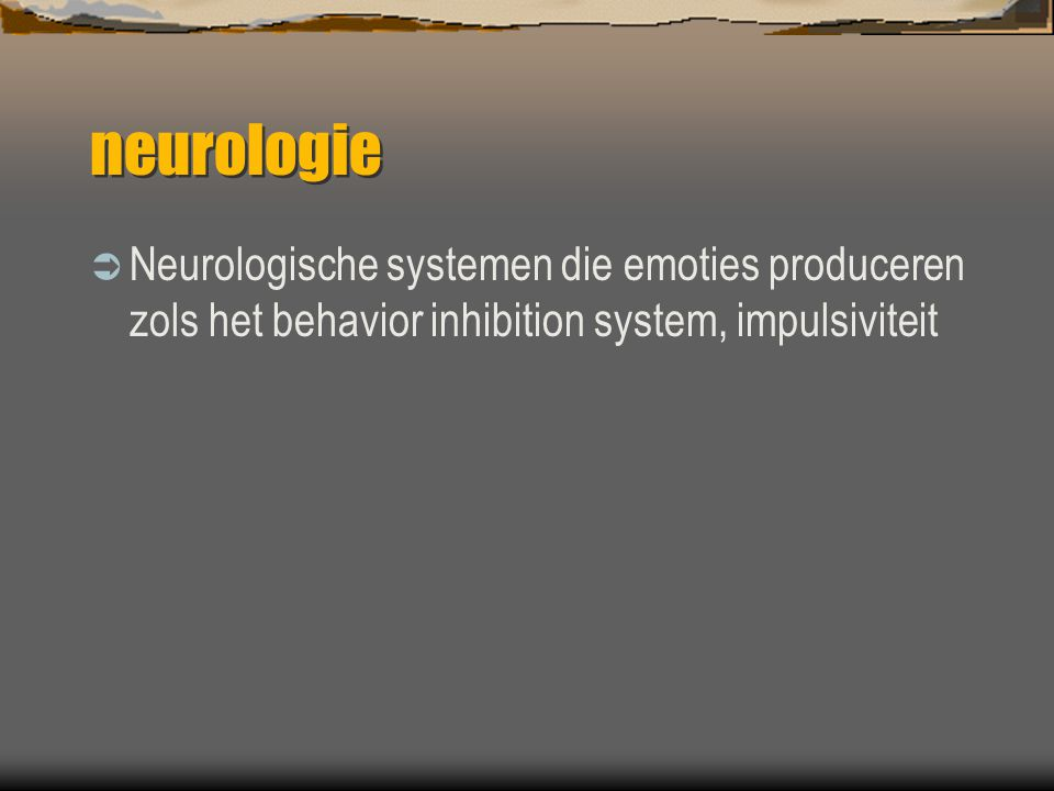 neurologie Neurologische systemen die emoties produceren zols het behavior inhibition system, impulsiviteit.