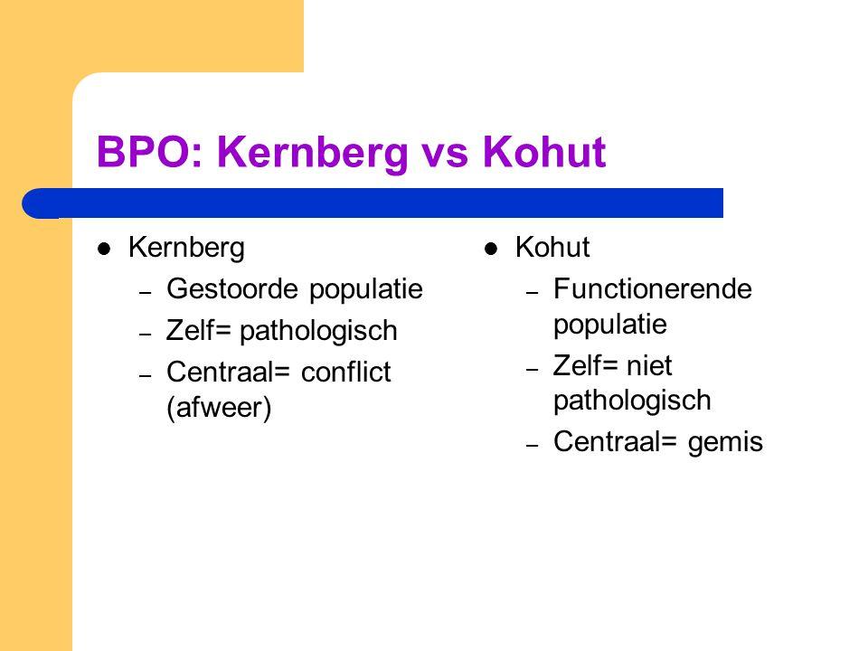 BPO: Kernberg vs Kohut Kernberg Gestoorde populatie Zelf= pathologisch