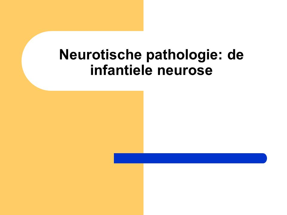 Neurotische pathologie: de infantiele neurose