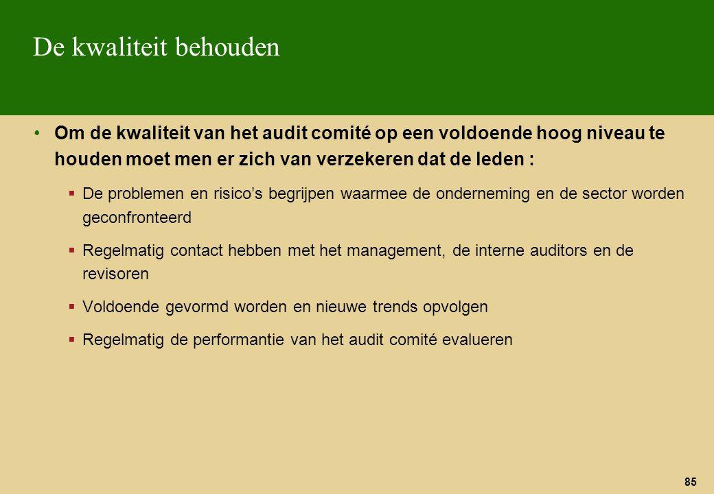 De kwaliteit behouden Om de kwaliteit van het audit comité op een voldoende hoog niveau te houden moet men er zich van verzekeren dat de leden :