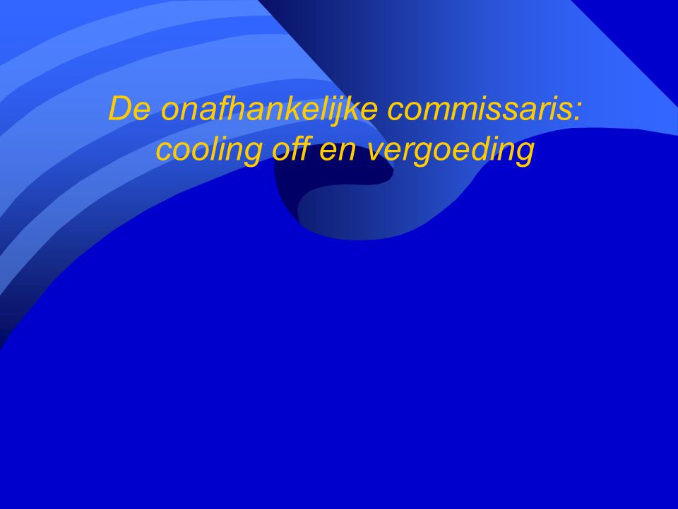De onafhankelijke commissaris: cooling off en vergoeding