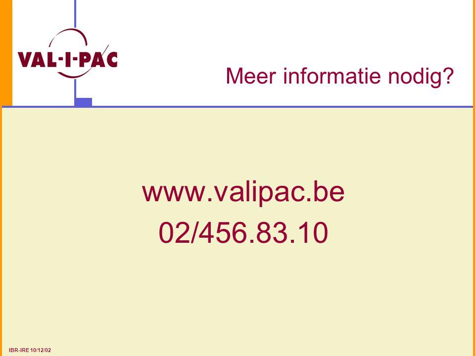 Meer informatie nodig www.valipac.be 02/456.83.10 IBR-IRE 10/12/02