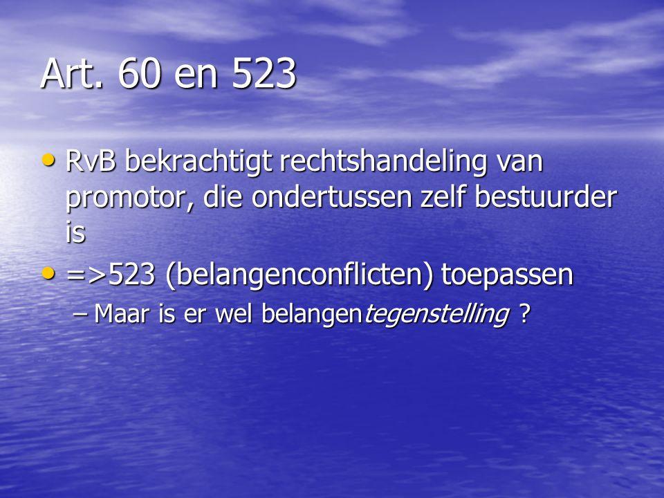 Art. 60 en 523 RvB bekrachtigt rechtshandeling van promotor, die ondertussen zelf bestuurder is. =>523 (belangenconflicten) toepassen.