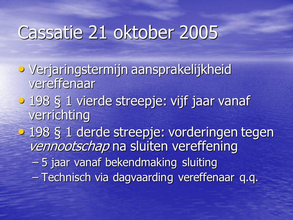 Cassatie 21 oktober 2005 Verjaringstermijn aansprakelijkheid vereffenaar. 198 § 1 vierde streepje: vijf jaar vanaf verrichting.