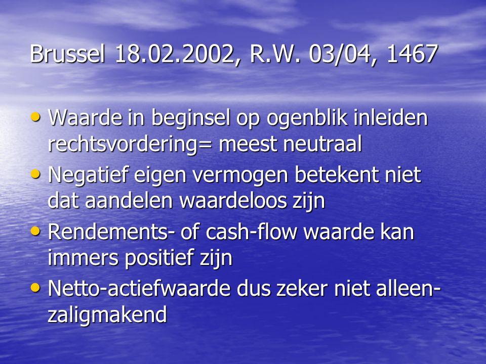 Brussel 18.02.2002, R.W. 03/04, 1467 Waarde in beginsel op ogenblik inleiden rechtsvordering= meest neutraal.