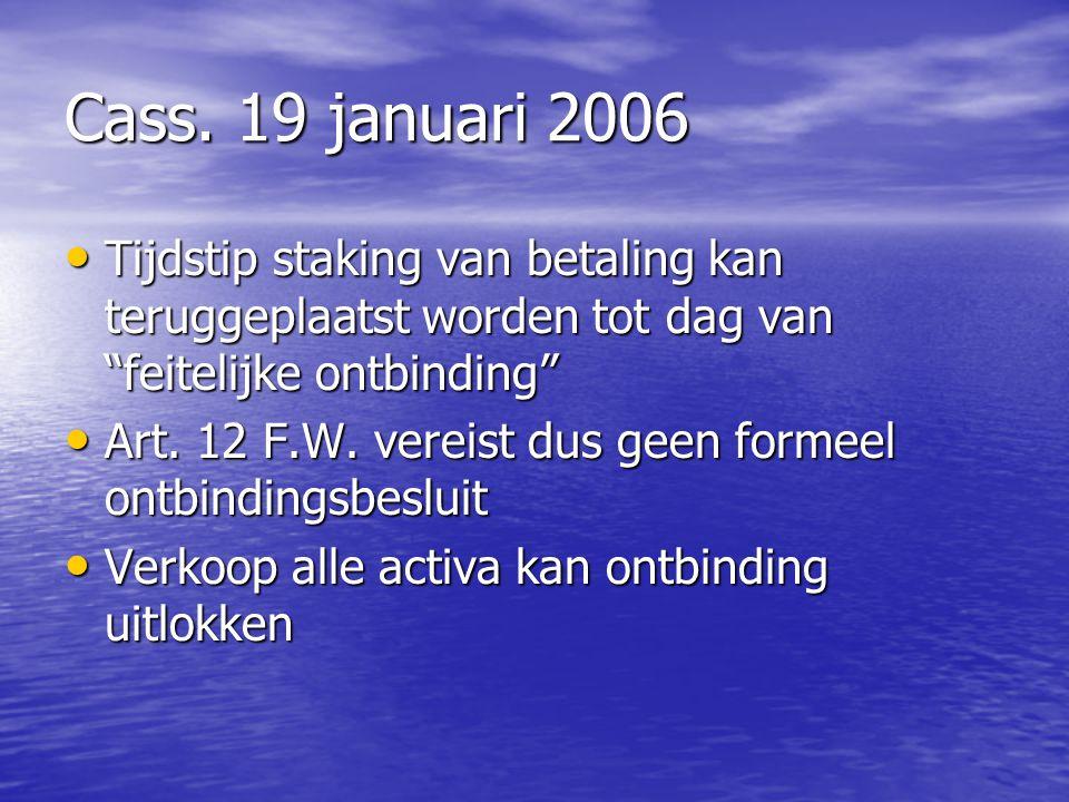 Cass. 19 januari 2006 Tijdstip staking van betaling kan teruggeplaatst worden tot dag van feitelijke ontbinding