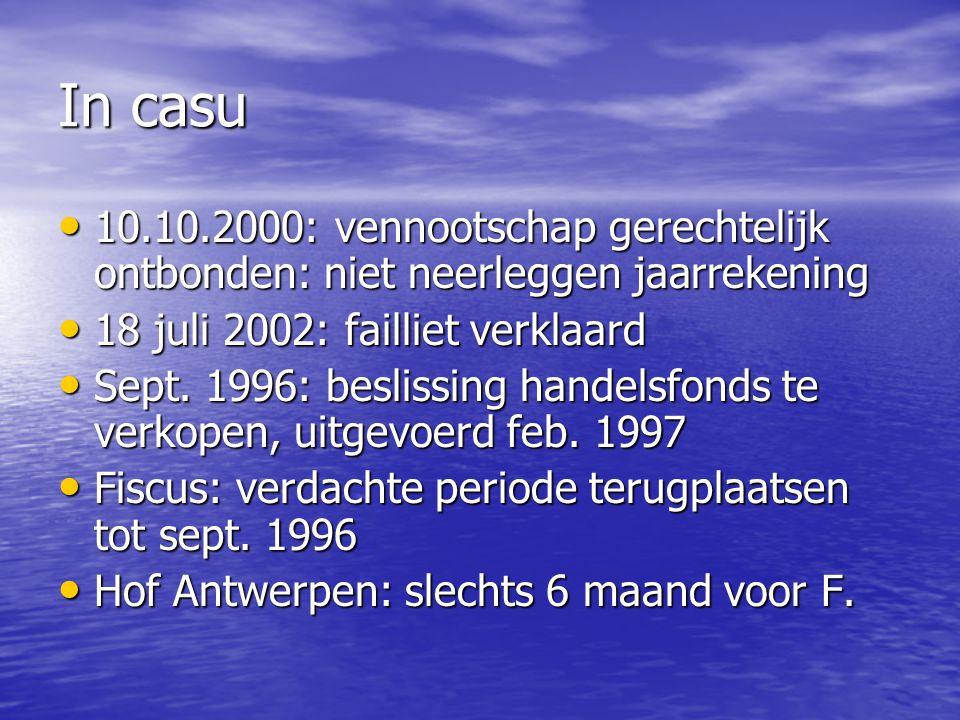 In casu 10.10.2000: vennootschap gerechtelijk ontbonden: niet neerleggen jaarrekening. 18 juli 2002: failliet verklaard.